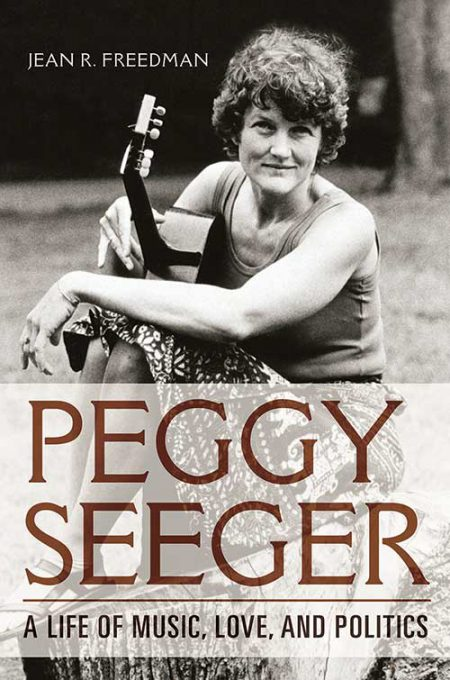 Peggy Seeger: A Life of Music, Love, and Politics